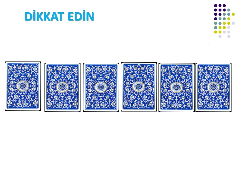 DİKKAT EDİN You have 5 seconds to choose one of these card and memorize it