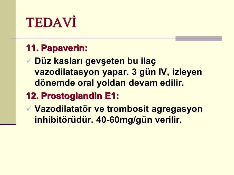 TEDAVİ 11. Papaverin: Düz kasları gevşeten bu ilaç vazodilatasyon yapar. 3 gün IV, izleyen dönemde oral yoldan devam edilir.