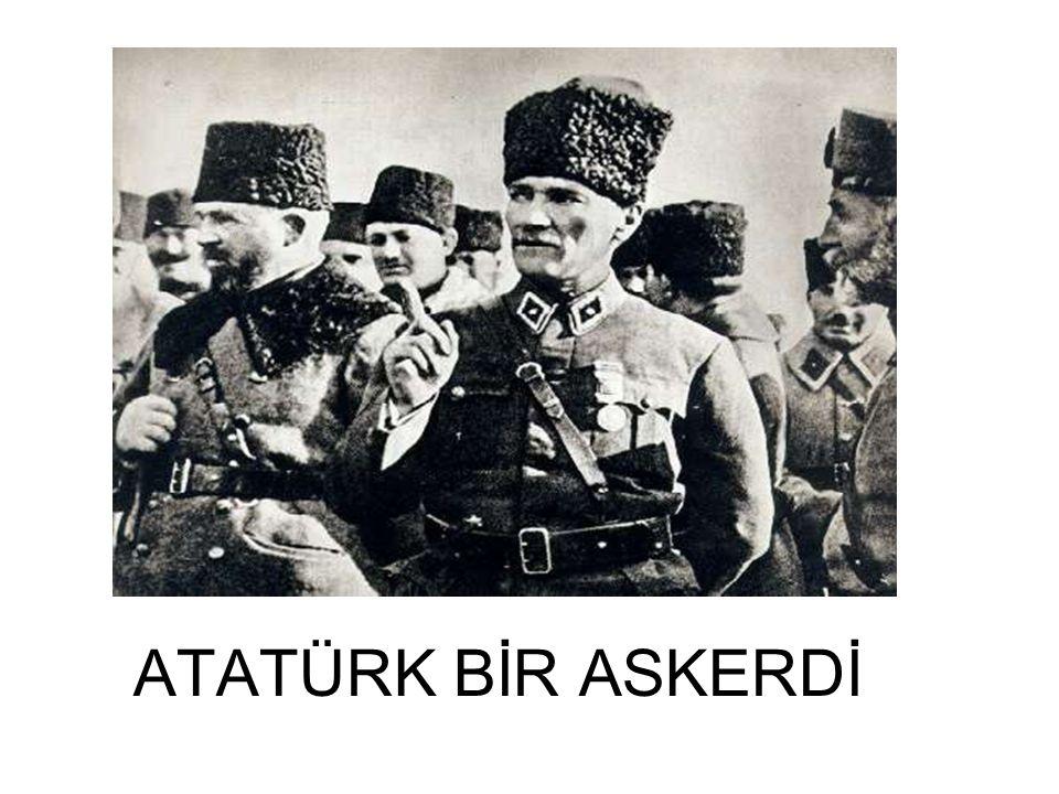 ATATÜRK BİR ASKERDİ