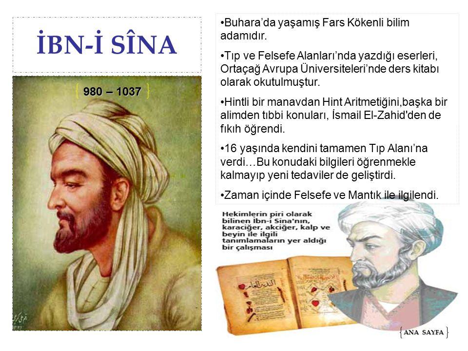 İBN-İ SÎNA 980 – 1037 Buhara'da yaşamış Fars Kökenli bilim adamıdır.