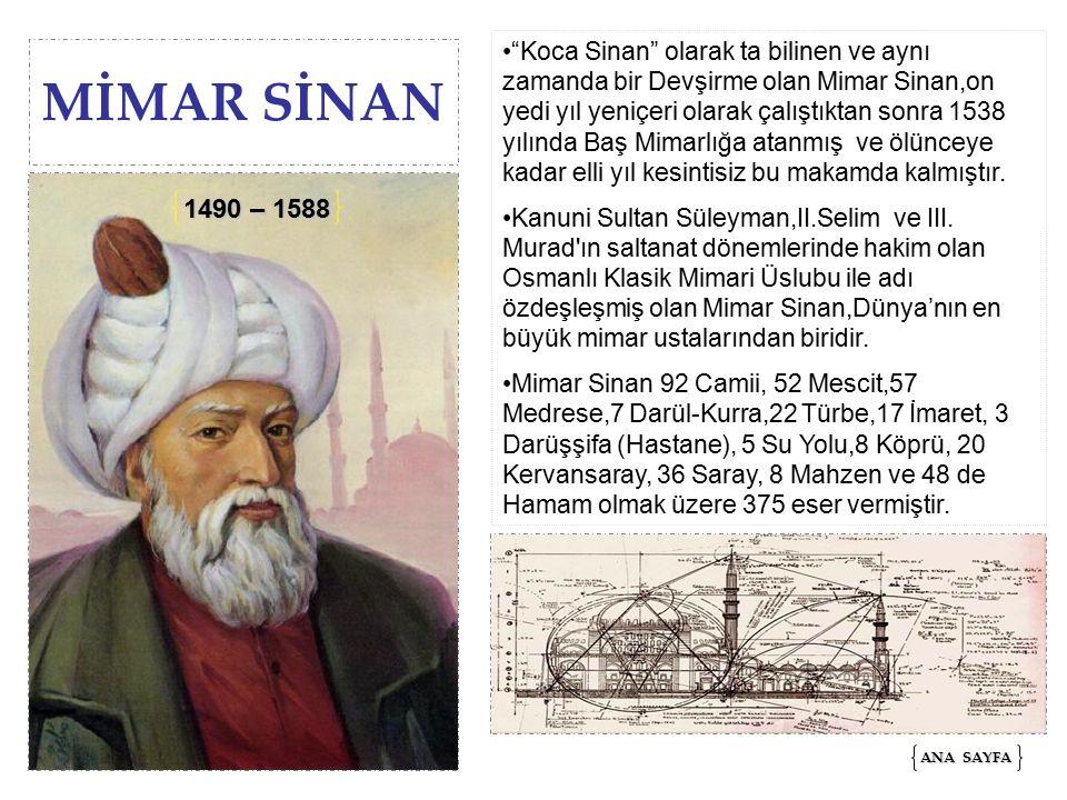 Koca Sinan olarak ta bilinen ve aynı zamanda bir Devşirme olan Mimar Sinan,on yedi yıl yeniçeri olarak çalıştıktan sonra 1538 yılında Baş Mimarlığa atanmış ve ölünceye kadar elli yıl kesintisiz bu makamda kalmıştır.