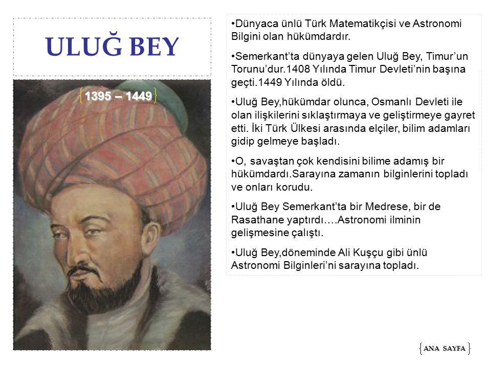Dünyaca ünlü Türk Matematikçisi ve Astronomi Bilgini olan hükümdardır.