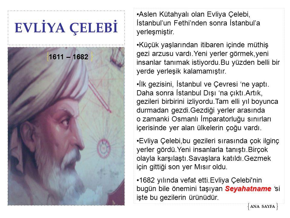 Aslen Kütahyalı olan Evliya Çelebi, İstanbul'un Fethi'nden sonra İstanbul'a yerleşmiştir.
