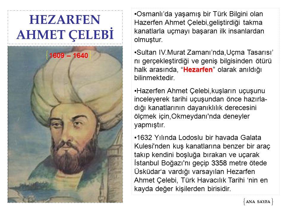 Osmanlı'da yaşamış bir Türk Bilgini olan Hazerfen Ahmet Çelebi,geliştirdiği takma kanatlarla uçmayı başaran ilk insanlardan olmuştur.