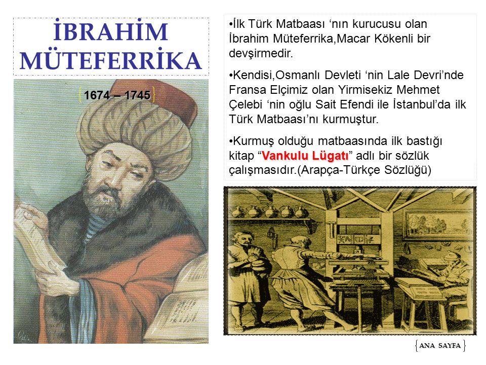 İlk Türk Matbaası 'nın kurucusu olan İbrahim Müteferrika,Macar Kökenli bir devşirmedir.
