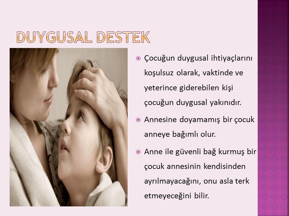Duygusal destek Çocuğun duygusal ihtiyaçlarını koşulsuz olarak, vaktinde ve yeterince giderebilen kişi çocuğun duygusal yakınıdır.