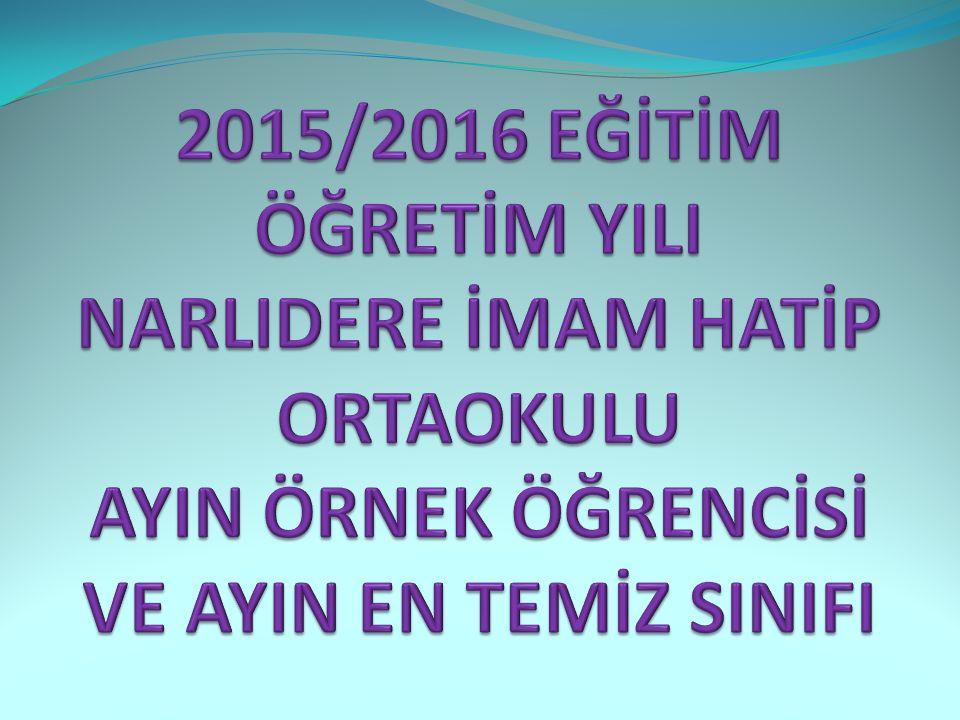 2015/2016 EĞİTİM ÖĞRETİM YILI NARLIDERE İMAM HATİP ORTAOKULU AYIN ÖRNEK ÖĞRENCİSİ VE AYIN EN TEMİZ SINIFI
