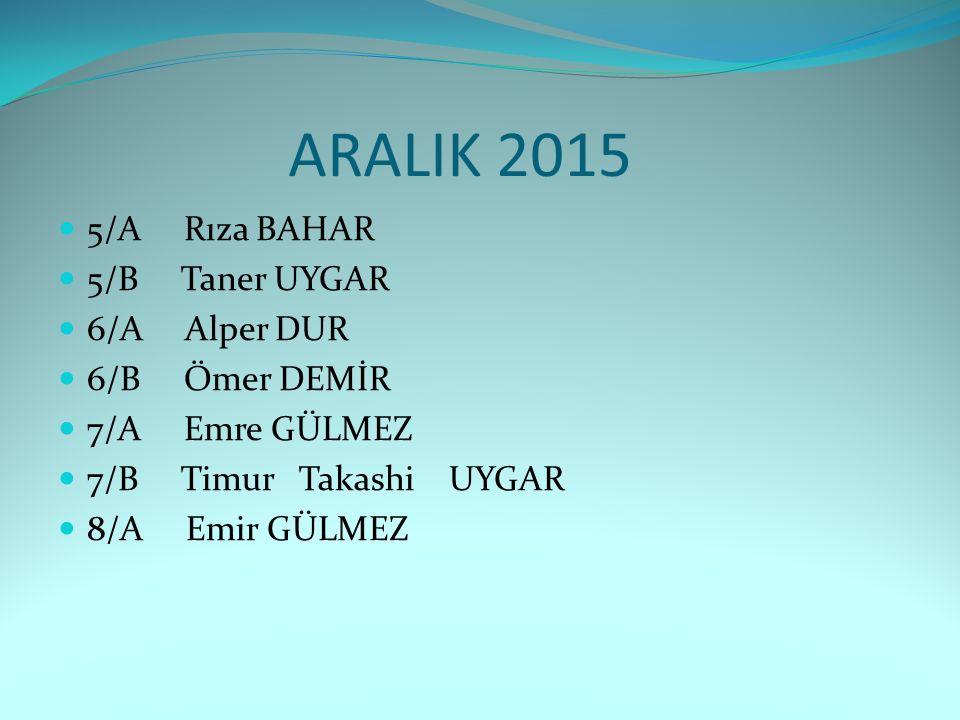 ARALIK 2015 5/A Rıza BAHAR 5/B Taner UYGAR 6/A Alper DUR