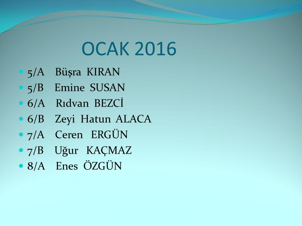 OCAK 2016 5/A Büşra KIRAN 5/B Emine SUSAN 6/A Rıdvan BEZCİ