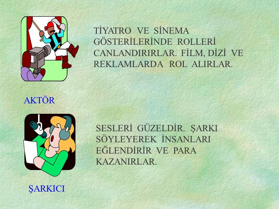 TİYATRO VE SİNEMA GÖSTERİLERİNDE ROLLERİ CANLANDIRIRLAR
