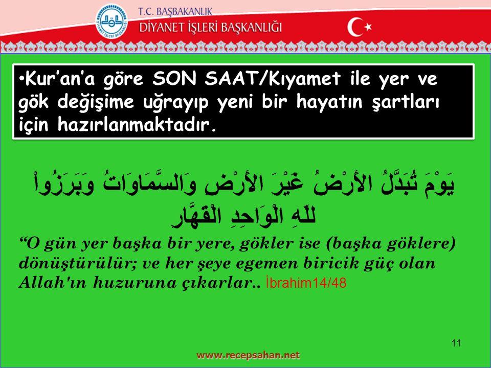Kur'an'a göre SON SAAT/Kıyamet ile yer ve gök değişime uğrayıp yeni bir hayatın şartları için hazırlanmaktadır.