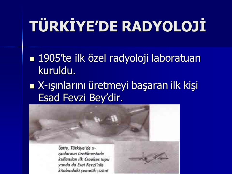TÜRKİYE'DE RADYOLOJİ 1905'te ilk özel radyoloji laboratuarı kuruldu.