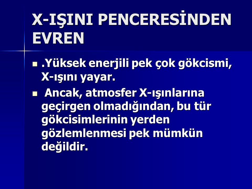 X-IŞINI PENCERESİNDEN EVREN