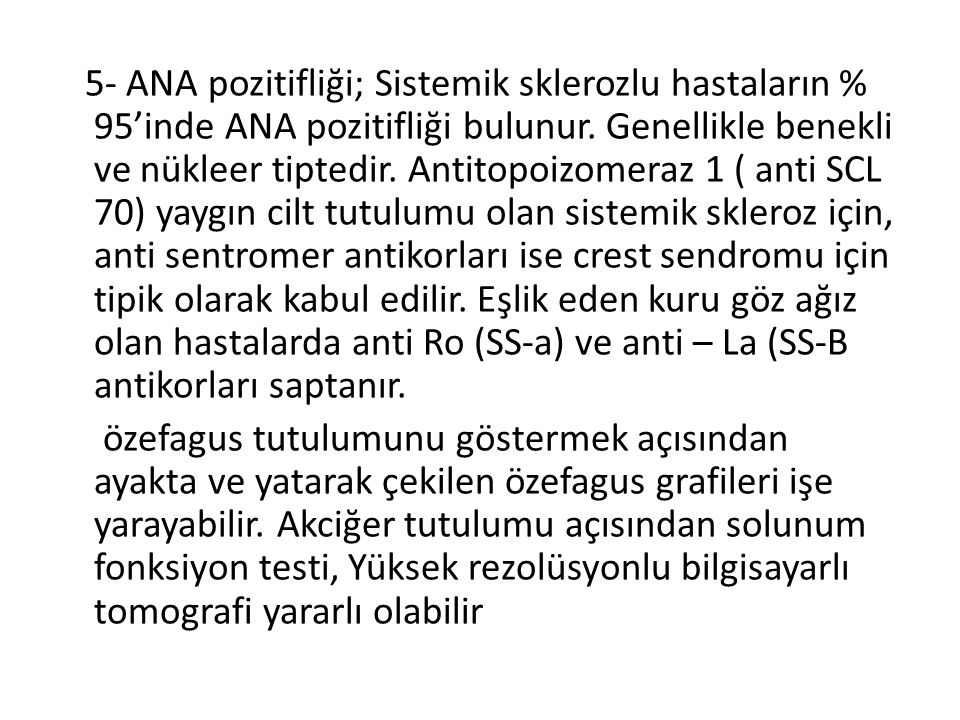 5- ANA pozitifliği; Sistemik sklerozlu hastaların % 95'inde ANA pozitifliği bulunur.
