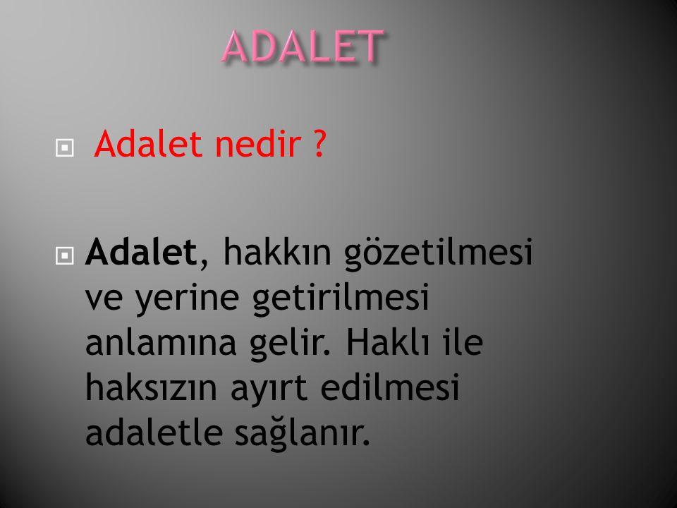 ADALET Adalet nedir . Adalet, hakkın gözetilmesi ve yerine getirilmesi anlamına gelir.