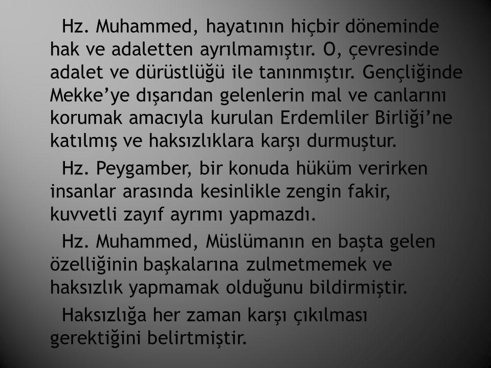 Hz. Muhammed, hayatının hiçbir döneminde hak ve adaletten ayrılmamıştır.