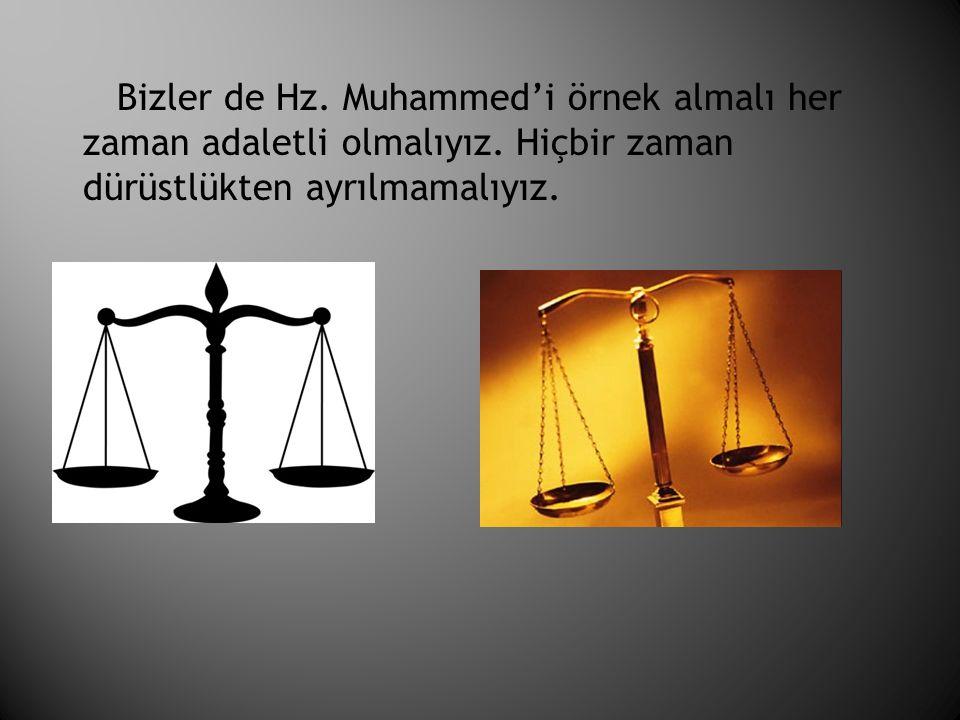 Bizler de Hz. Muhammed'i örnek almalı her zaman adaletli olmalıyız