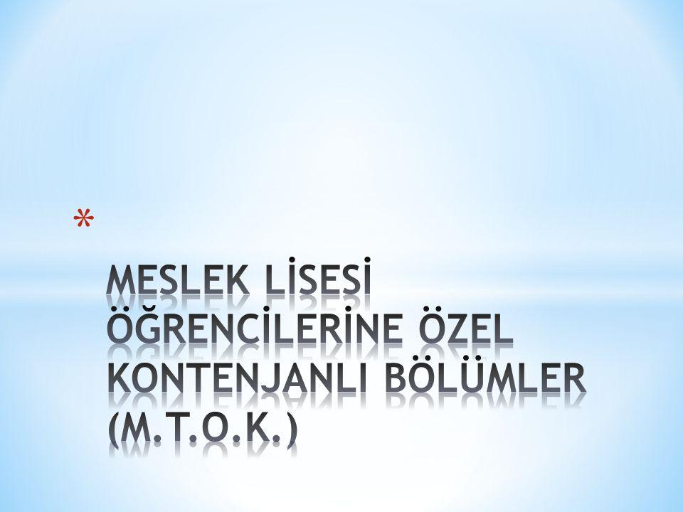 MESLEK LİSESİ ÖĞRENCİLERİNE ÖZEL KONTENJANLI BÖLÜMLER (M.T.O.K.)