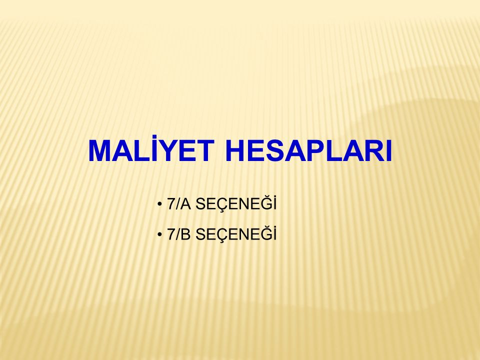 MALİYET HESAPLARI 7/A SEÇENEĞİ 7/B SEÇENEĞİ