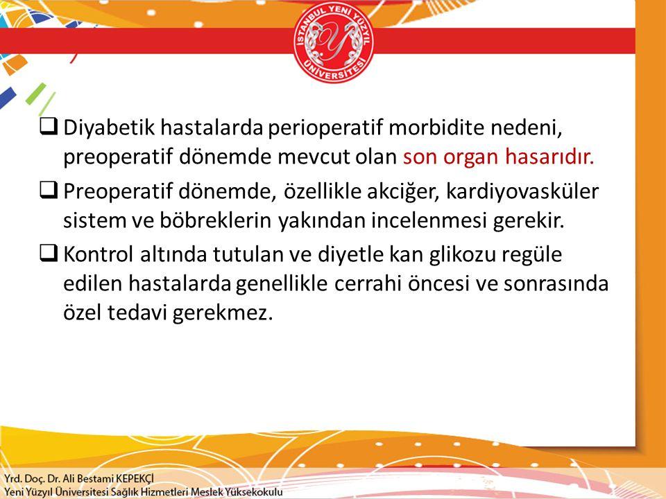 Diyabetik hastalarda perioperatif morbidite nedeni, preoperatif dönemde mevcut olan son organ hasarıdır.