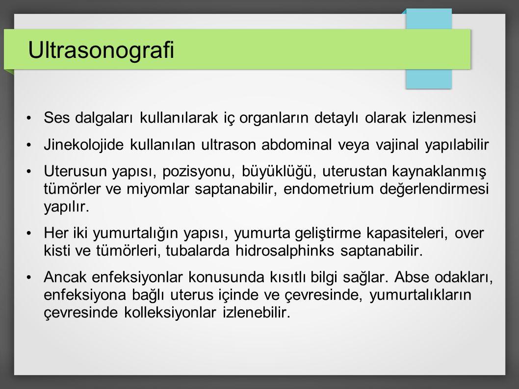 Ultrasonografi Ses dalgaları kullanılarak iç organların detaylı olarak izlenmesi.