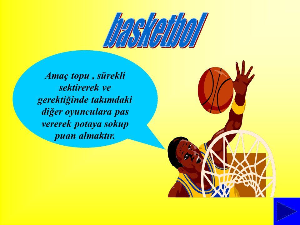 basketbol Amaç topu , sürekli sektirerek ve gerektiğinde takımdaki diğer oyunculara pas vererek potaya sokup puan almaktır.