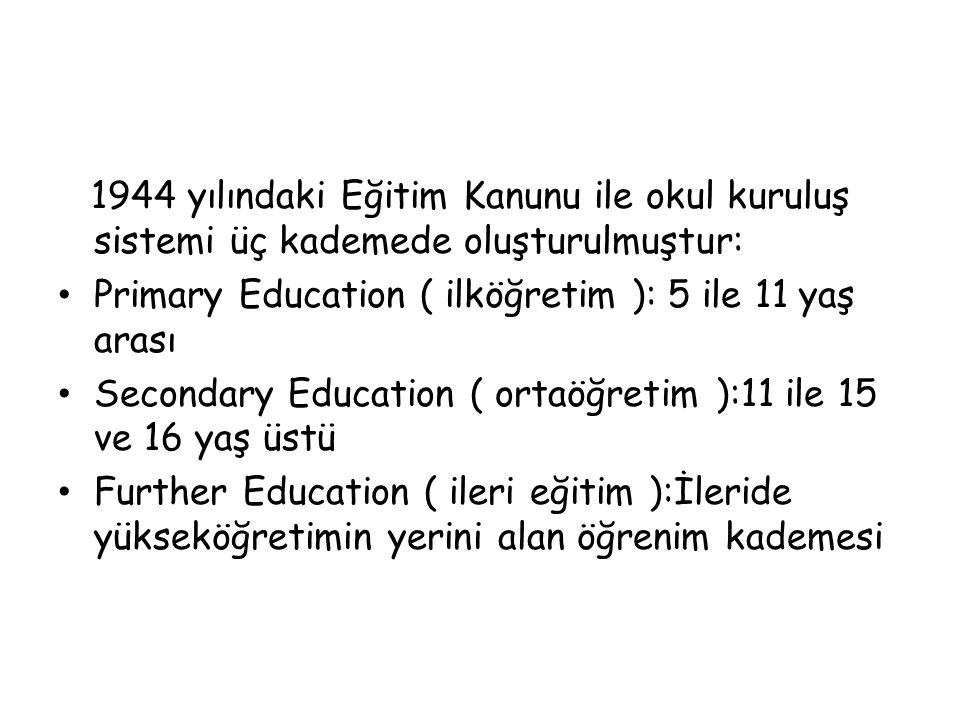 1944 yılındaki Eğitim Kanunu ile okul kuruluş sistemi üç kademede oluşturulmuştur: