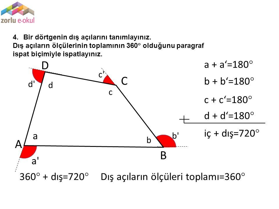 D C A B a + a'=180 b + b'=180 c + c'=180 d + d'=180 iç + dış=720