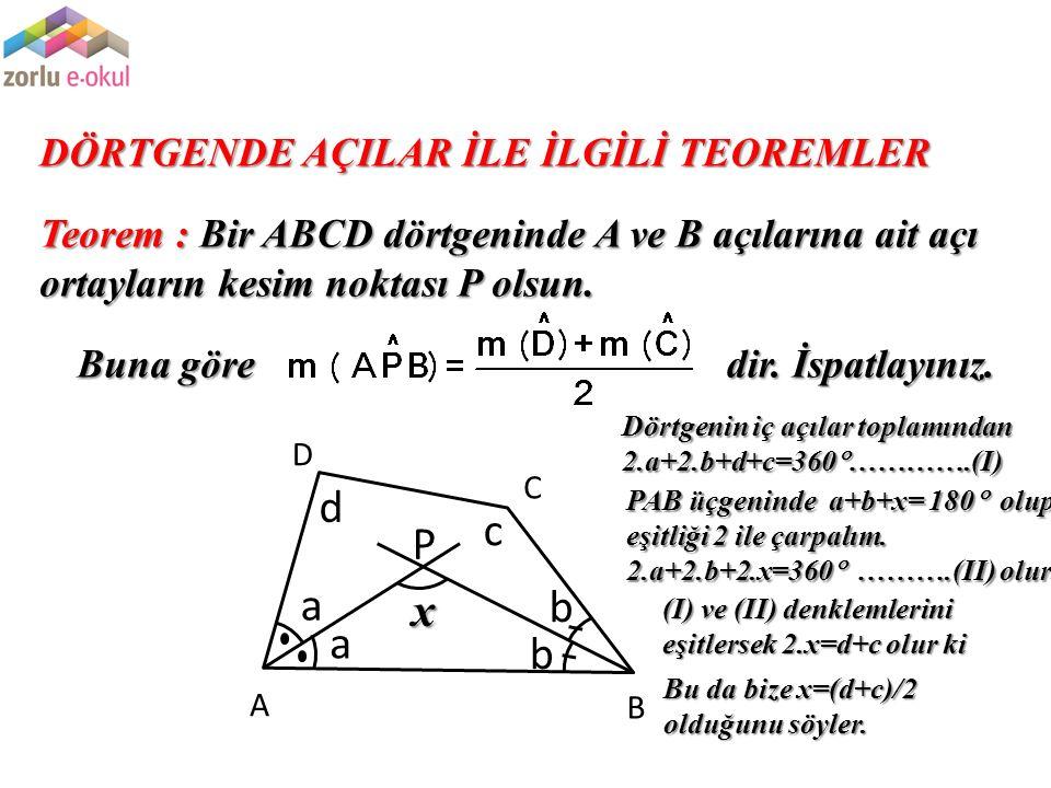 d c P a x b a b DÖRTGENDE AÇILAR İLE İLGİLİ TEOREMLER