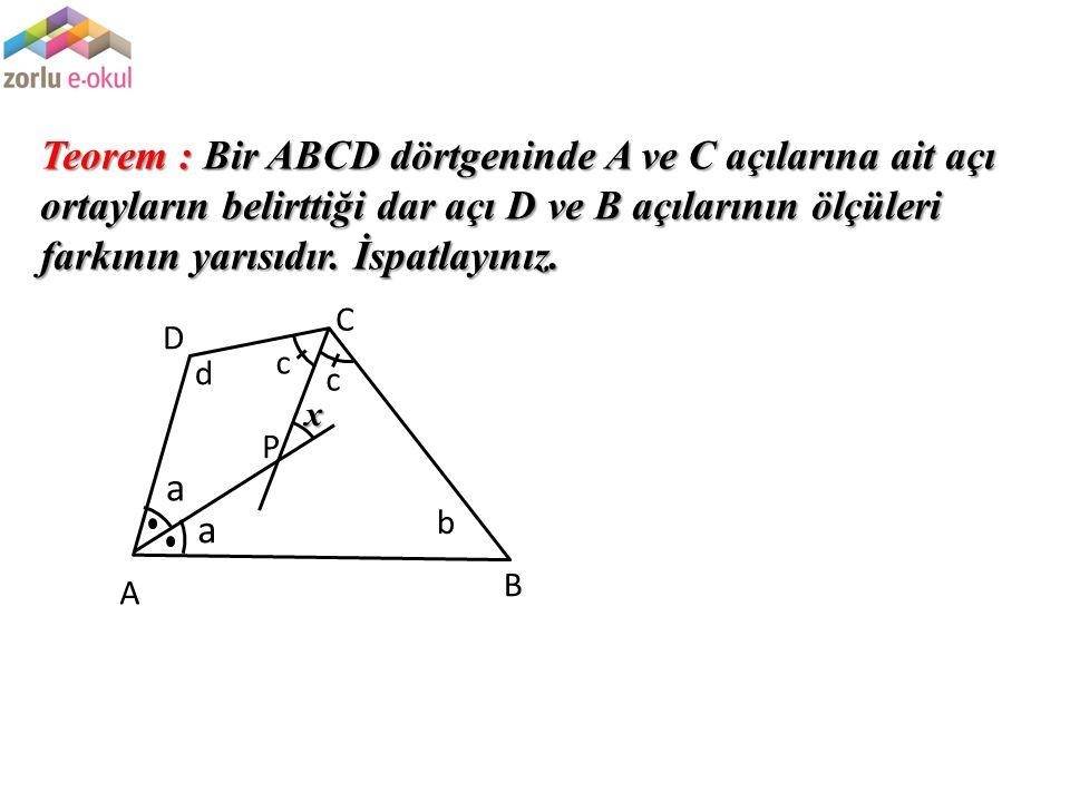 Teorem : Bir ABCD dörtgeninde A ve C açılarına ait açı