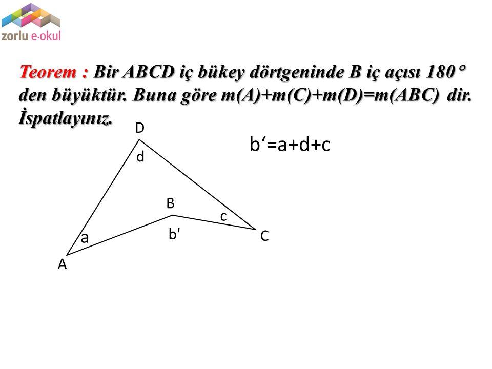 Teorem : Bir ABCD iç bükey dörtgeninde B iç açısı 180 den büyüktür
