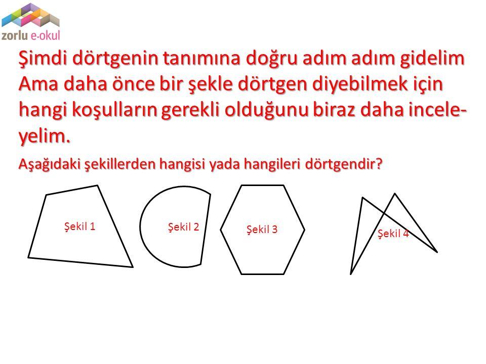 Şimdi dörtgenin tanımına doğru adım adım gidelim