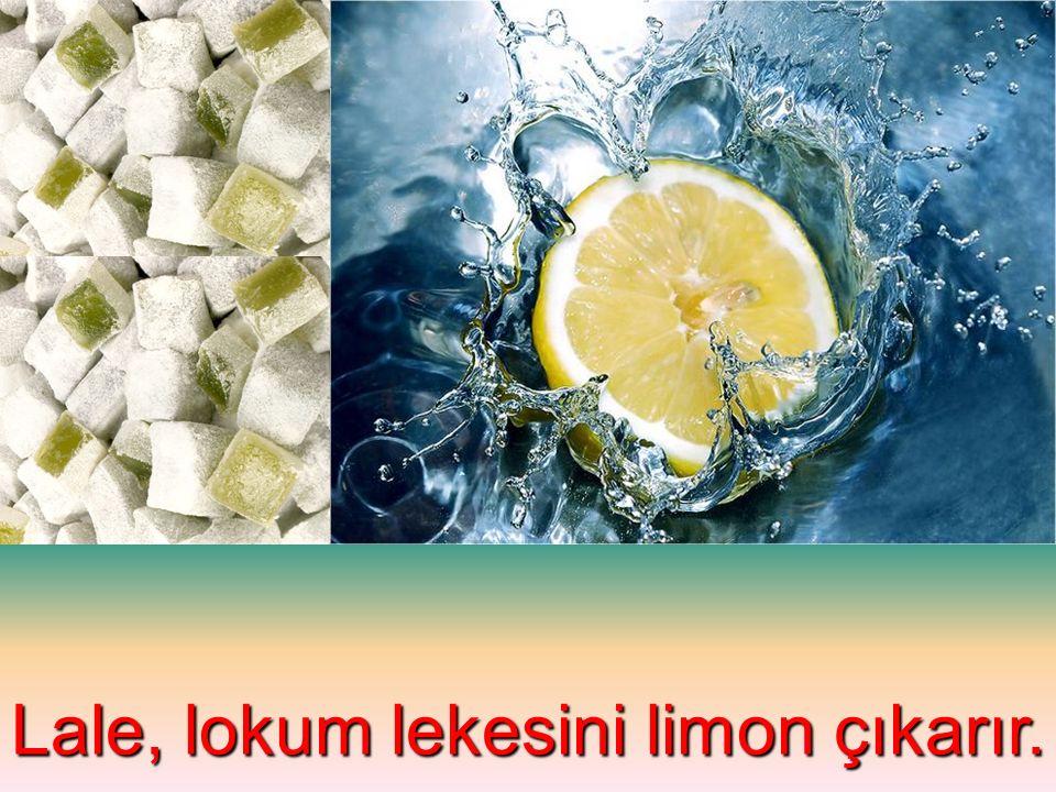 Lale, lokum lekesini limon çıkarır.