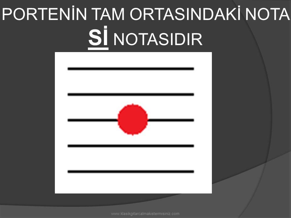 PORTENİN TAM ORTASINDAKİ NOTA Sİ NOTASIDIR