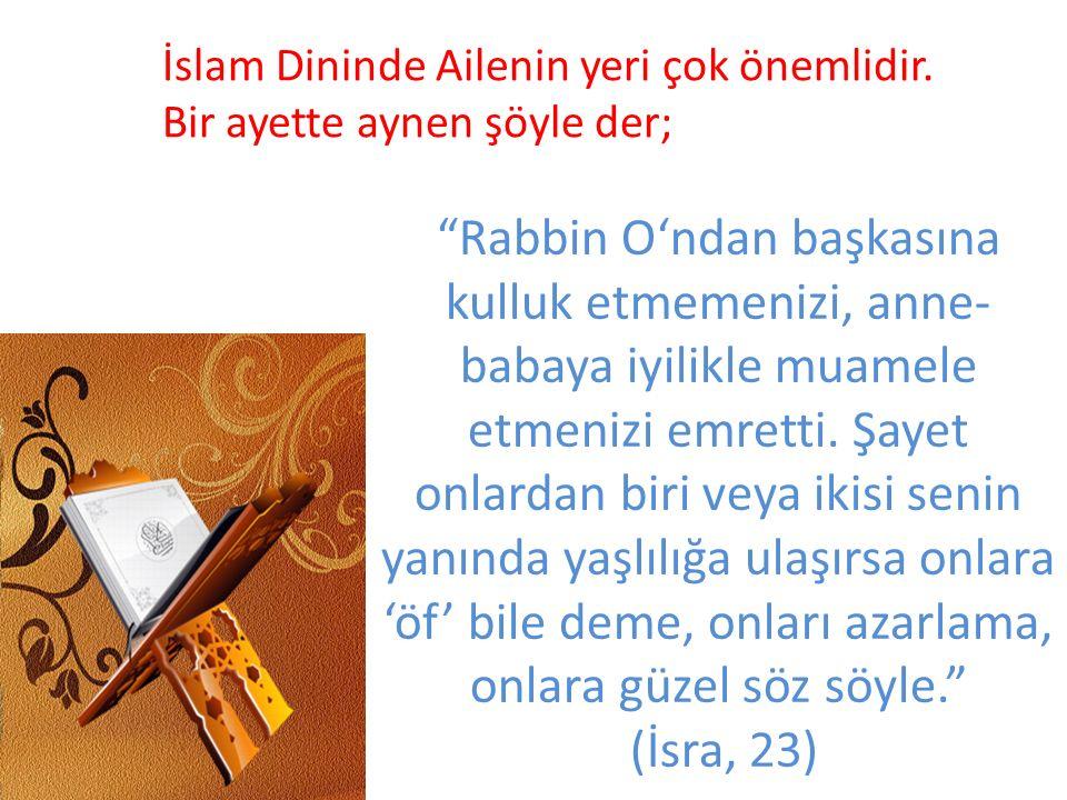 İslam Dininde Ailenin yeri çok önemlidir. Bir ayette aynen şöyle der;