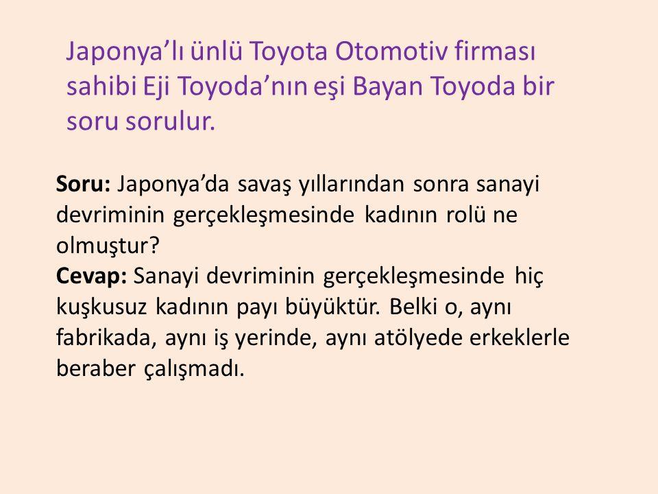 Japonya'lı ünlü Toyota Otomotiv firması sahibi Eji Toyoda'nın eşi Bayan Toyoda bir soru sorulur.