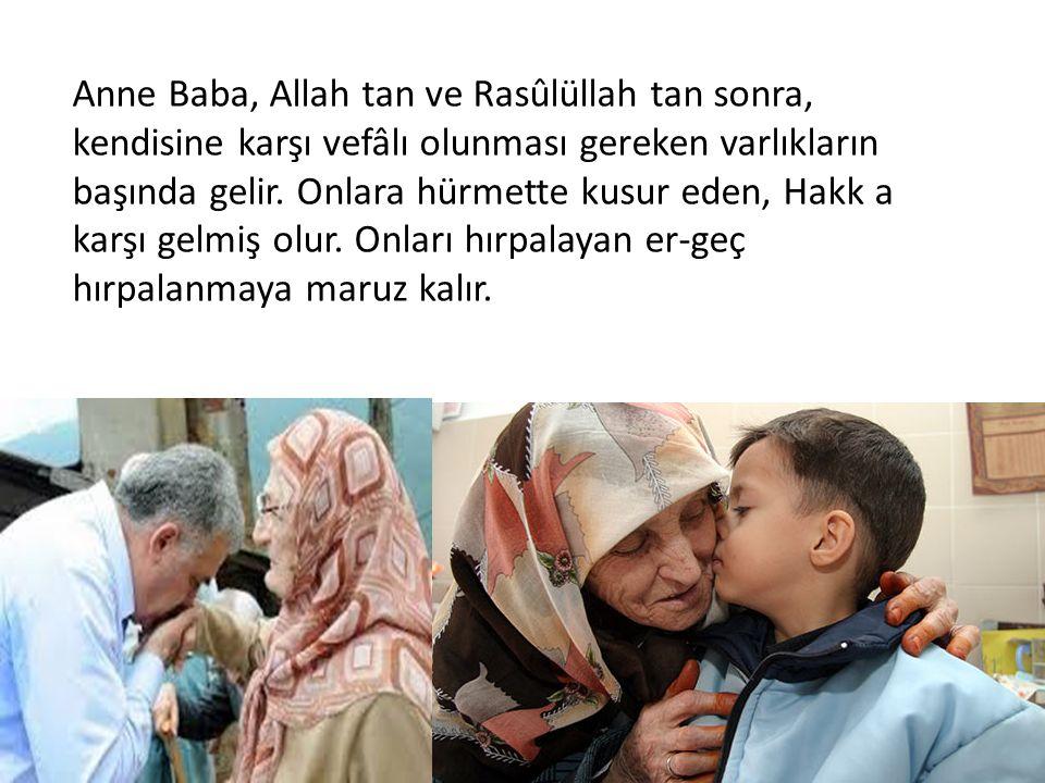 Anne Baba, Allah tan ve Rasûlüllah tan sonra, kendisine karşı vefâlı olunması gereken varlıkların başında gelir.