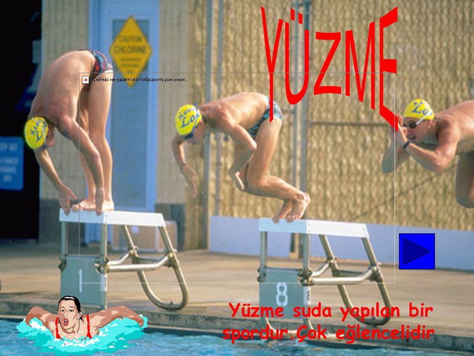 YÜZME Yüzme suda yapılan bir spordur.Çok eğlencelidir