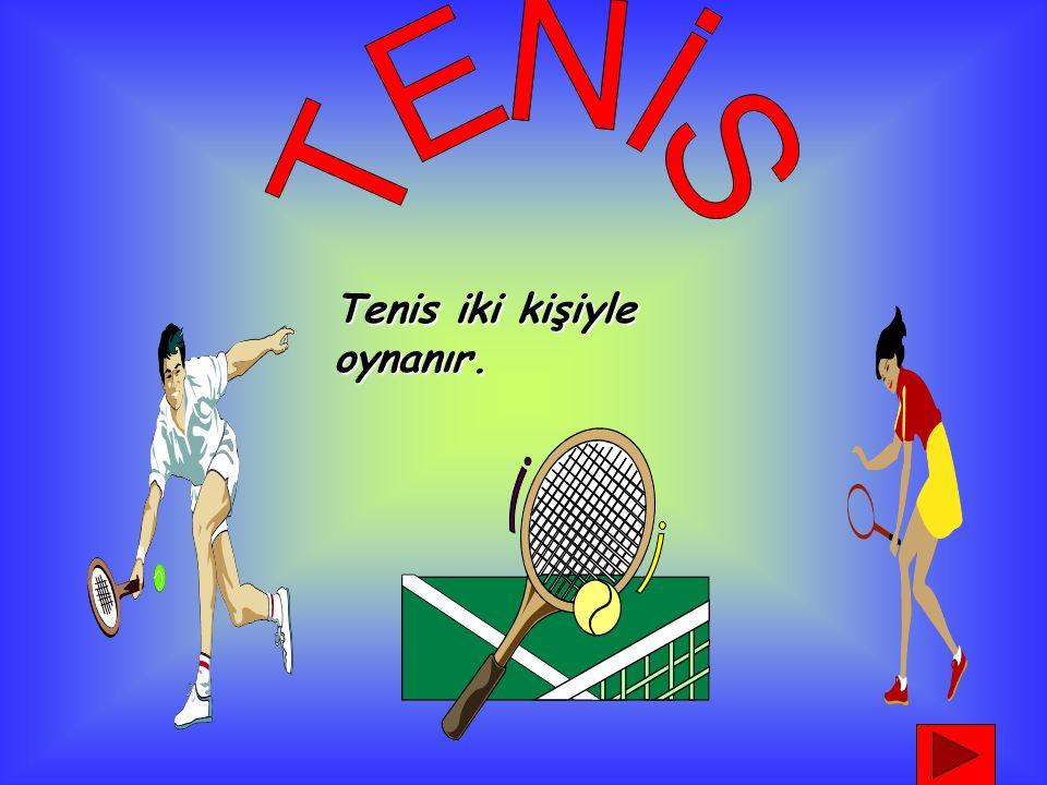 TENİS Tenis iki kişiyle oynanır.