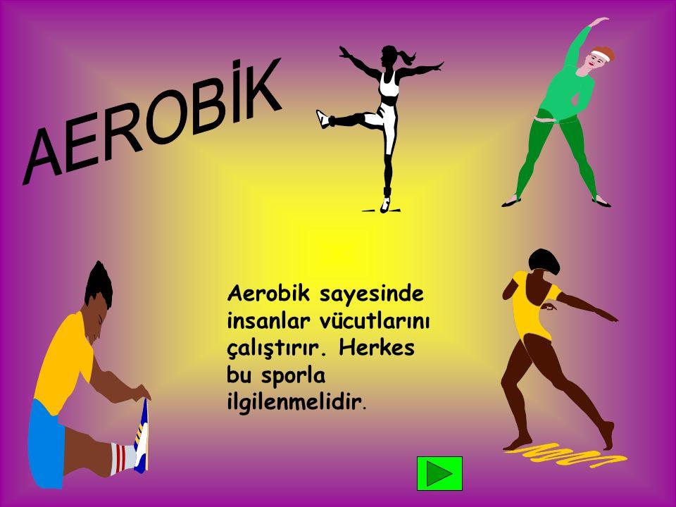 AEROBİK Aerobik sayesinde insanlar vücutlarını çalıştırır. Herkes bu sporla ilgilenmelidir.