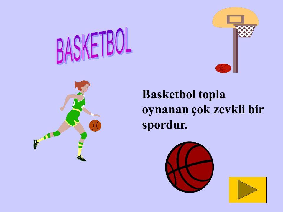 BASKETBOL Basketbol topla oynanan çok zevkli bir spordur.