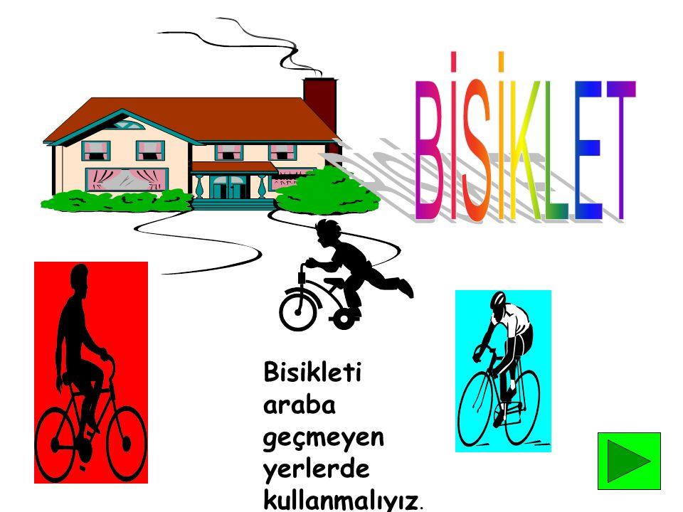 BİSİKLET Bisikleti araba geçmeyen yerlerde kullanmalıyız.