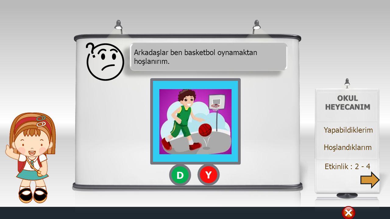 D Y Arkadaşlar ben basketbol oynamaktan hoşlanırım. OKUL HEYECANIM