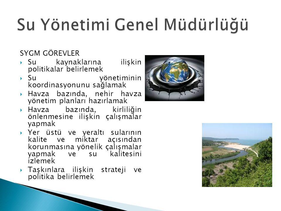 SYGM GÖREVLER Su kaynaklarına ilişkin politikalar belirlemek. Su yönetiminin koordinasyonunu sağlamak.