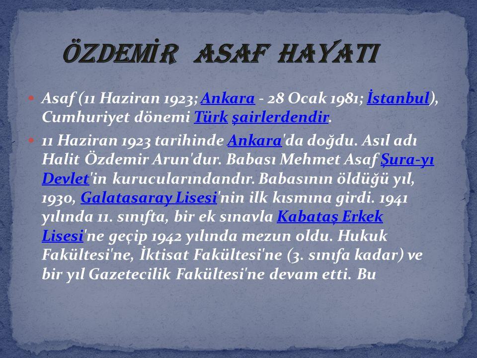 ÖZDEMİR ASAF HAYATI Asaf (11 Haziran 1923; Ankara - 28 Ocak 1981; İstanbul), Cumhuriyet dönemi Türk şairlerdendir.