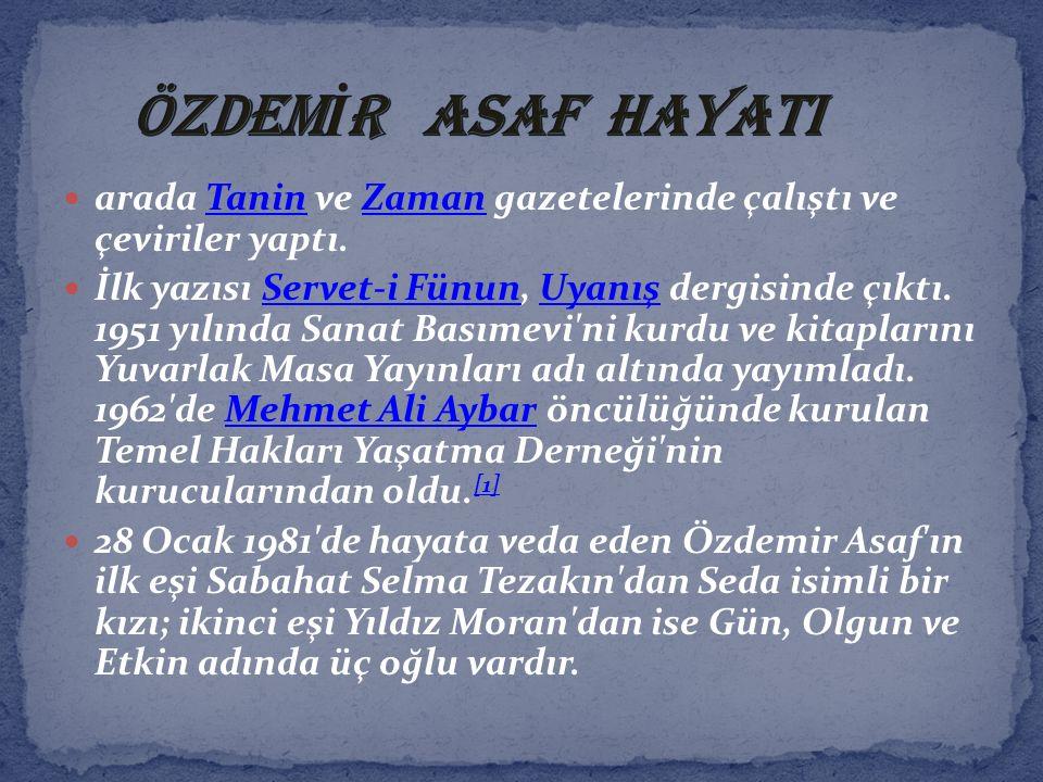 ÖZDEMİR ASAF HAYATI arada Tanin ve Zaman gazetelerinde çalıştı ve çeviriler yaptı.