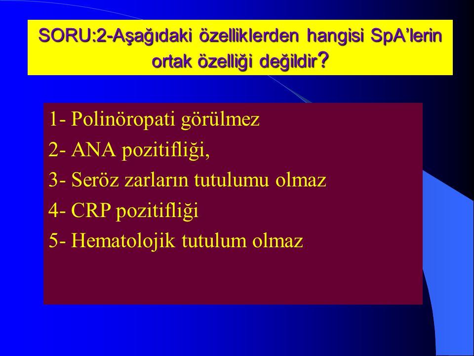 1- Polinöropati görülmez 2- ANA pozitifliği,