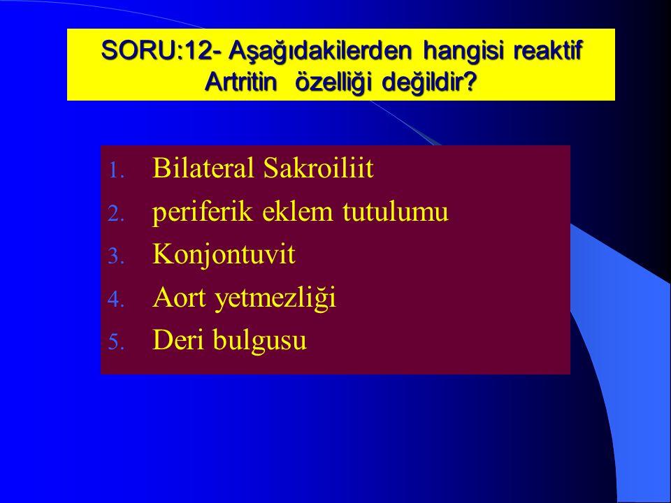 SORU:12- Aşağıdakilerden hangisi reaktif Artritin özelliği değildir