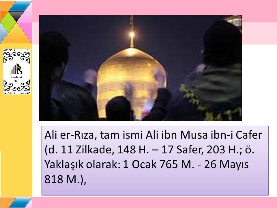Ali er-Rıza, tam ismi Ali ibn Musa ibn-i Cafer (d. 11 Zilkade, 148 H