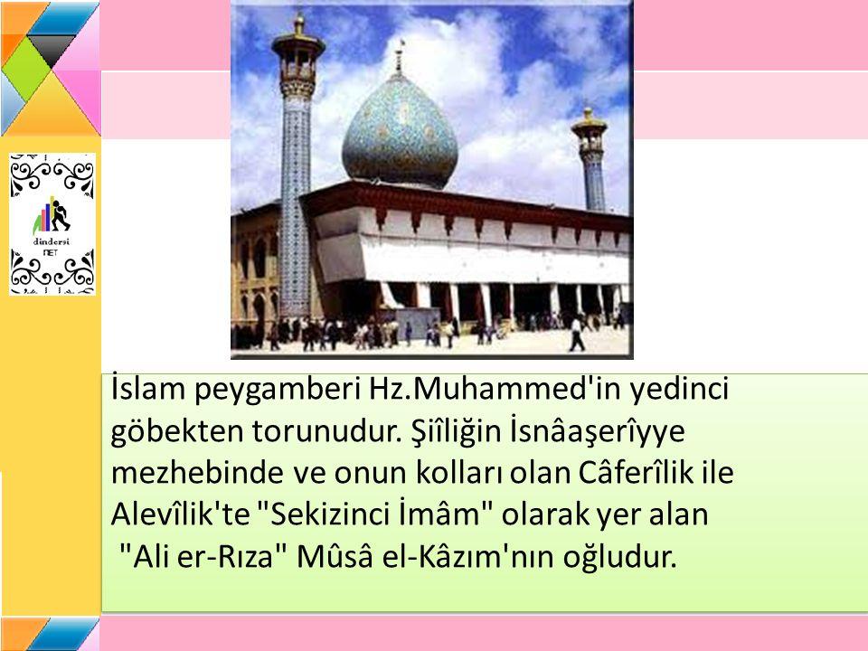 İslam peygamberi Hz. Muhammed in yedinci göbekten torunudur